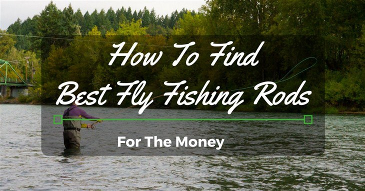 best fly fishing rods for the money