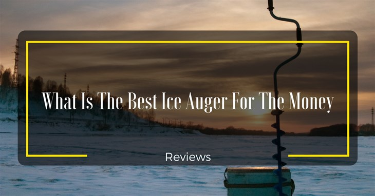 Best Ice Auger Reviews